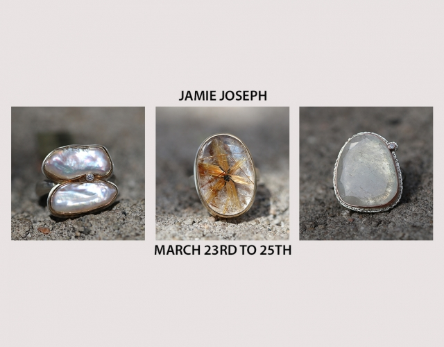 Jamie Joseph Trunk Show March 23rd to 25th